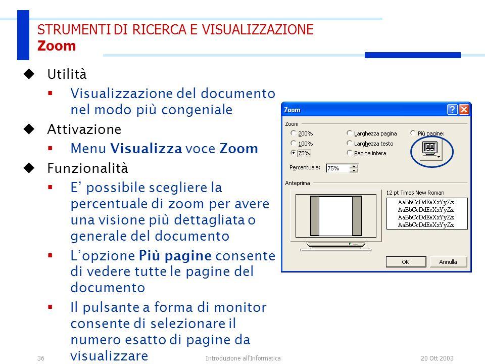 20 Ott 2003Introduzione all'Informatica36 STRUMENTI DI RICERCA E VISUALIZZAZIONE Zoom Utilità Visualizzazione del documento nel modo più congeniale At