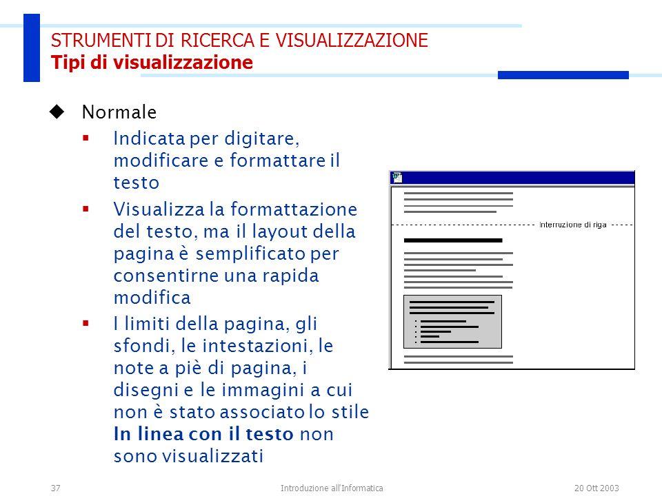 20 Ott 2003Introduzione all'Informatica37 STRUMENTI DI RICERCA E VISUALIZZAZIONE Tipi di visualizzazione Normale Indicata per digitare, modificare e f
