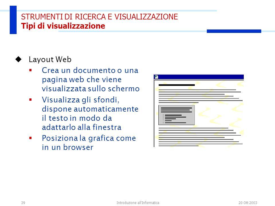 20 Ott 2003Introduzione all'Informatica39 STRUMENTI DI RICERCA E VISUALIZZAZIONE Tipi di visualizzazione Layout Web Crea un documento o una pagina web