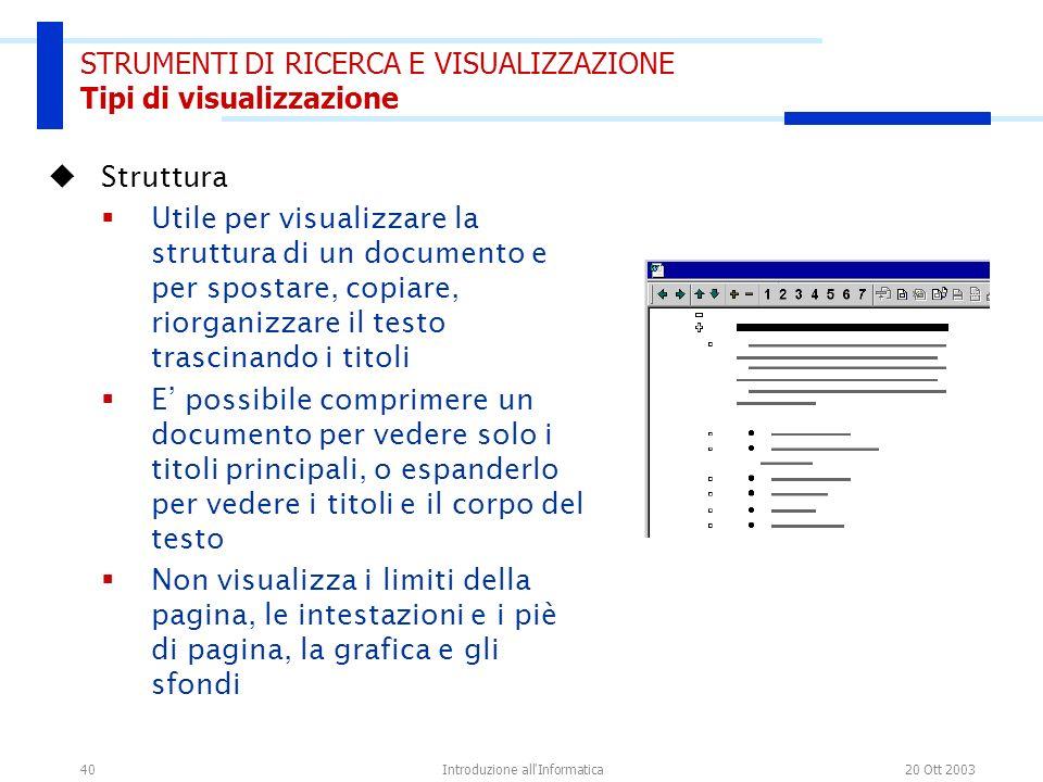 20 Ott 2003Introduzione all'Informatica40 STRUMENTI DI RICERCA E VISUALIZZAZIONE Tipi di visualizzazione Struttura Utile per visualizzare la struttura