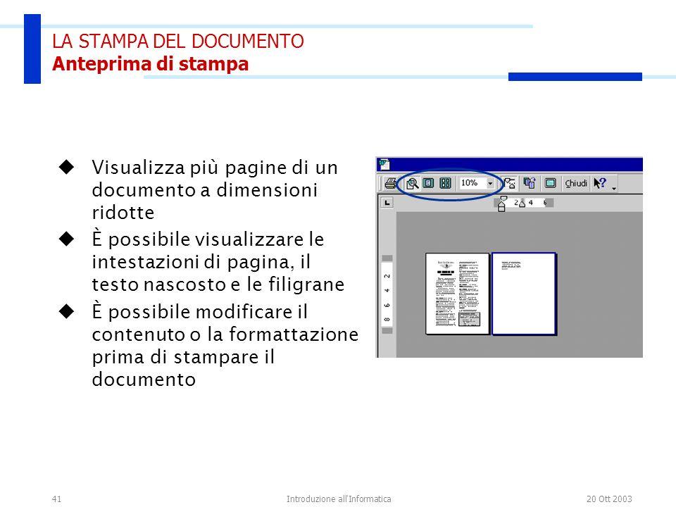 20 Ott 2003Introduzione all'Informatica41 LA STAMPA DEL DOCUMENTO Anteprima di stampa Visualizza più pagine di un documento a dimensioni ridotte È pos