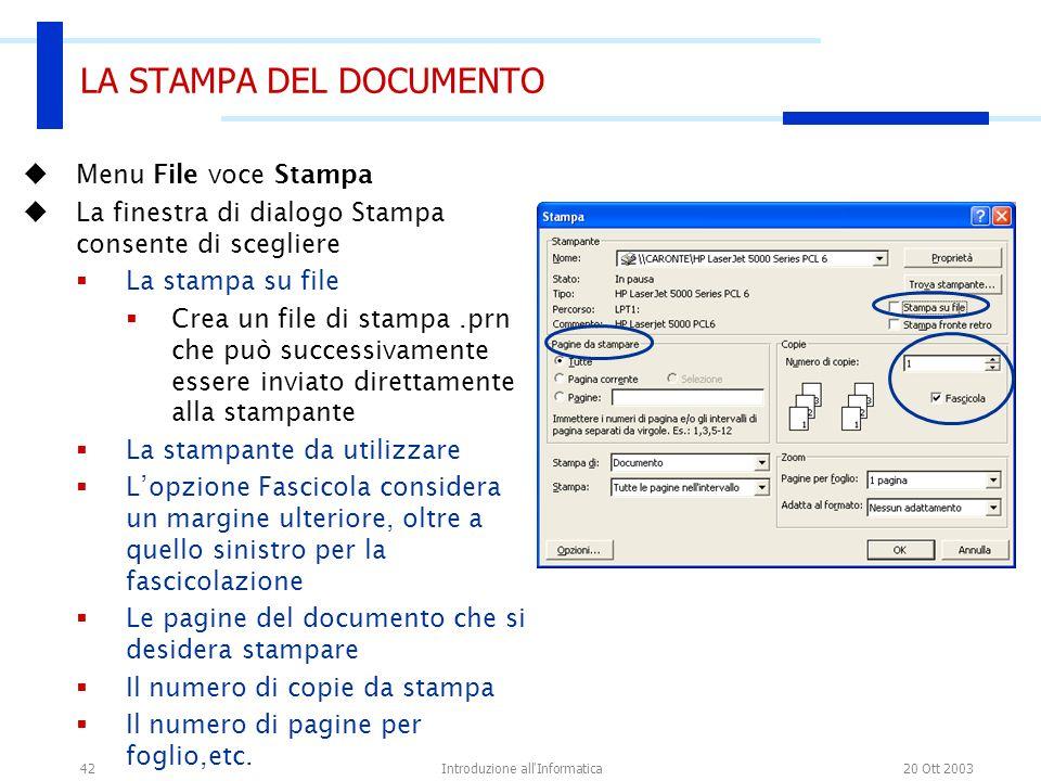20 Ott 2003Introduzione all'Informatica42 LA STAMPA DEL DOCUMENTO Menu File voce Stampa La finestra di dialogo Stampa consente di scegliere La stampa