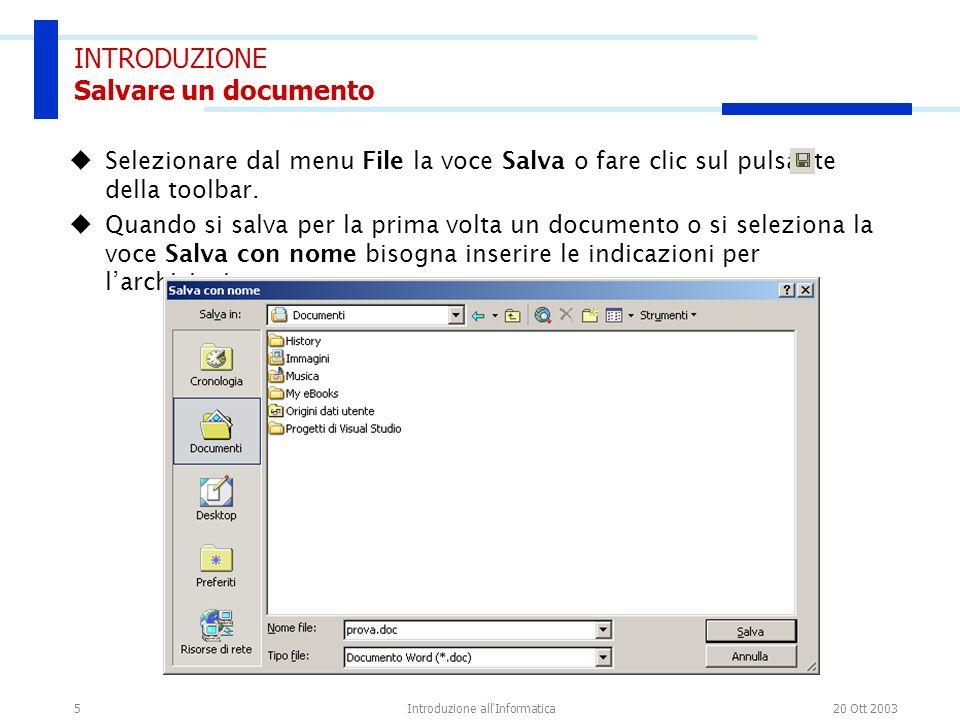 20 Ott 2003Introduzione all'Informatica5 INTRODUZIONE Salvare un documento Selezionare dal menu File la voce Salva o fare clic sul pulsante della tool