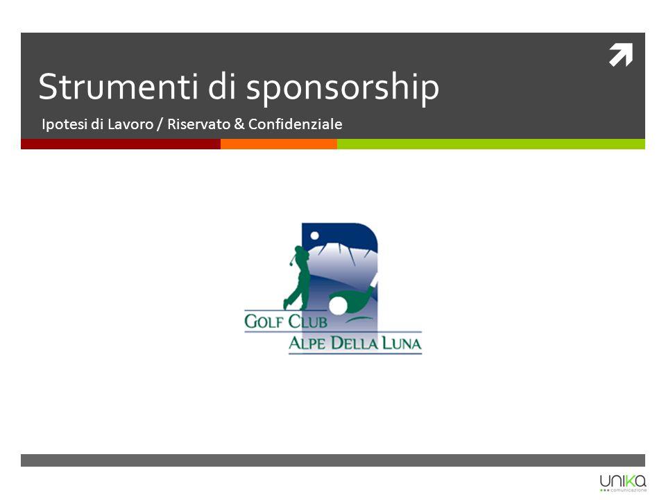 Strumenti di sponsorship Ipotesi di Lavoro / Riservato & Confidenziale