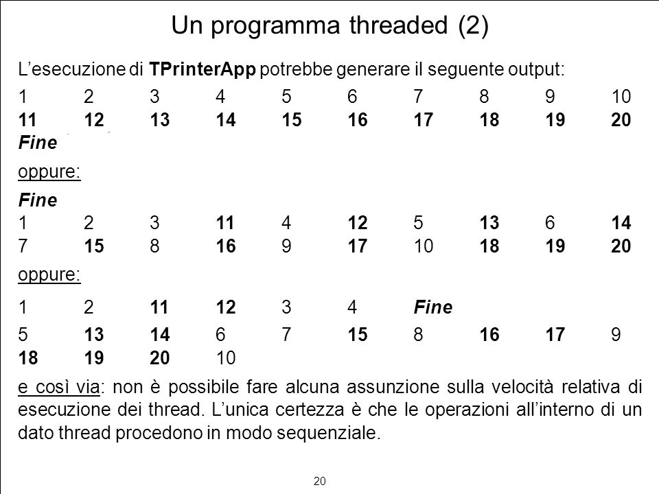 20 Un programma threaded (2) Lesecuzione di TPrinterApp potrebbe generare il seguente output: 12345678910 11121314151617181920 Fine oppure: Fine 12311