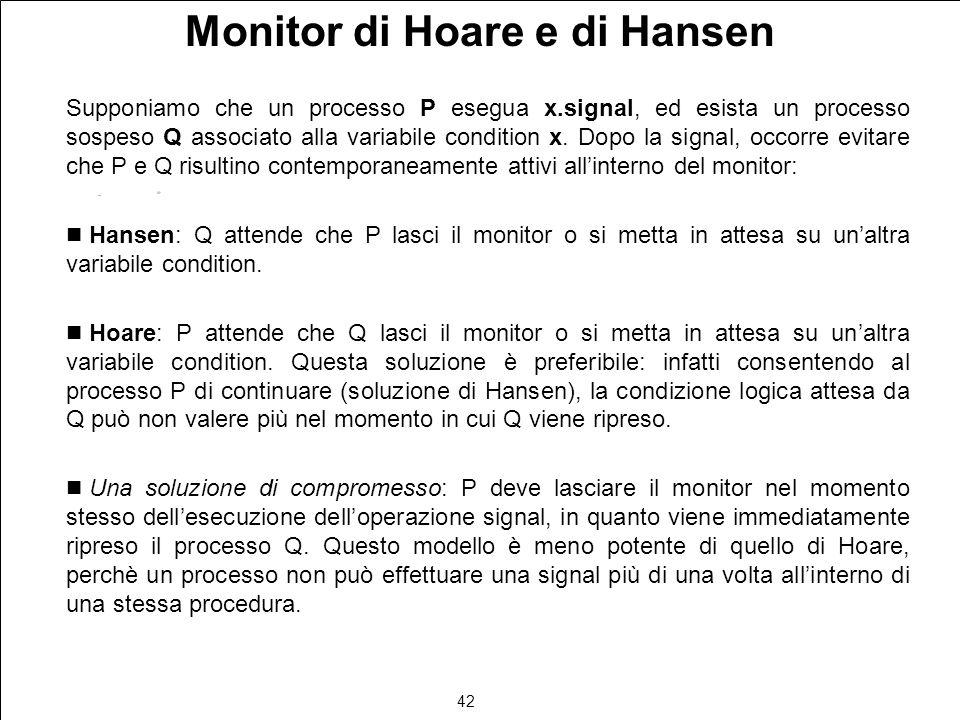 42 Monitor di Hoare e di Hansen Supponiamo che un processo P esegua x.signal, ed esista un processo sospeso Q associato alla variabile condition x.