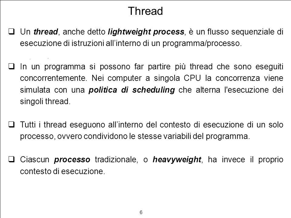 6 Thread Un thread, anche detto lightweight process, è un flusso sequenziale di esecuzione di istruzioni allinterno di un programma/processo. In un pr