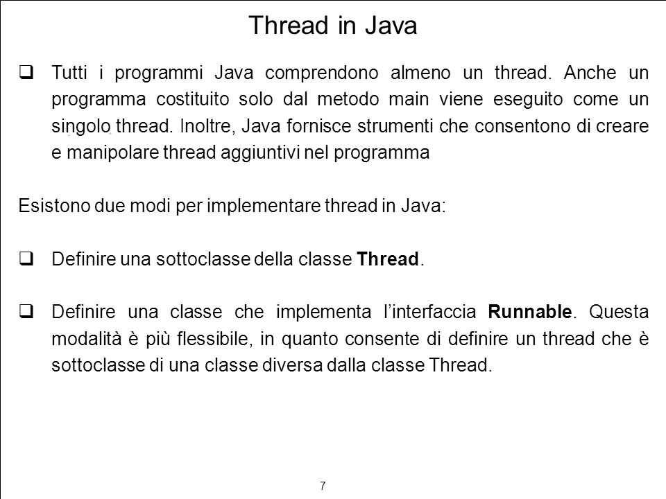 7 Thread in Java Tutti i programmi Java comprendono almeno un thread.
