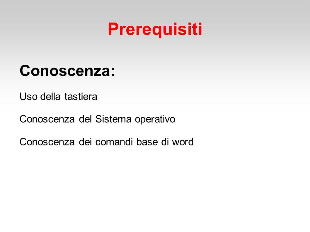 Prerequisiti Conoscenza: Uso della tastiera Conoscenza del Sistema operativo Conoscenza dei comandi base di word