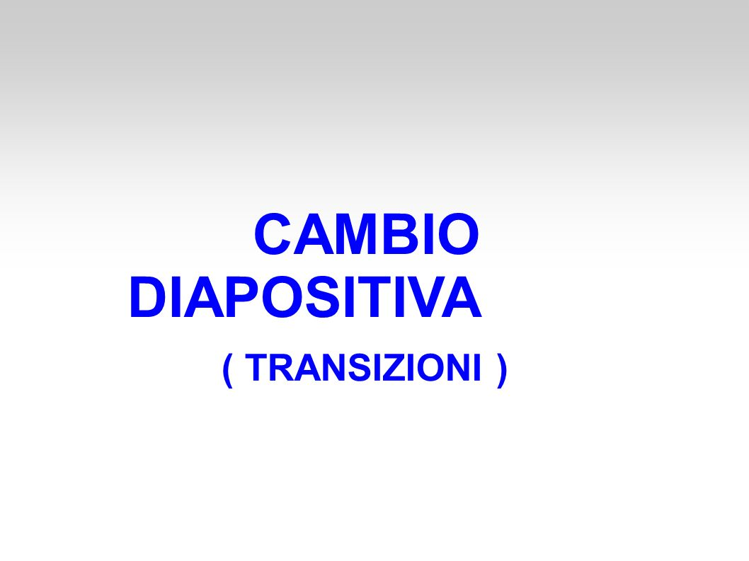 CAMBIO DIAPOSITIVA ( TRANSIZIONI )