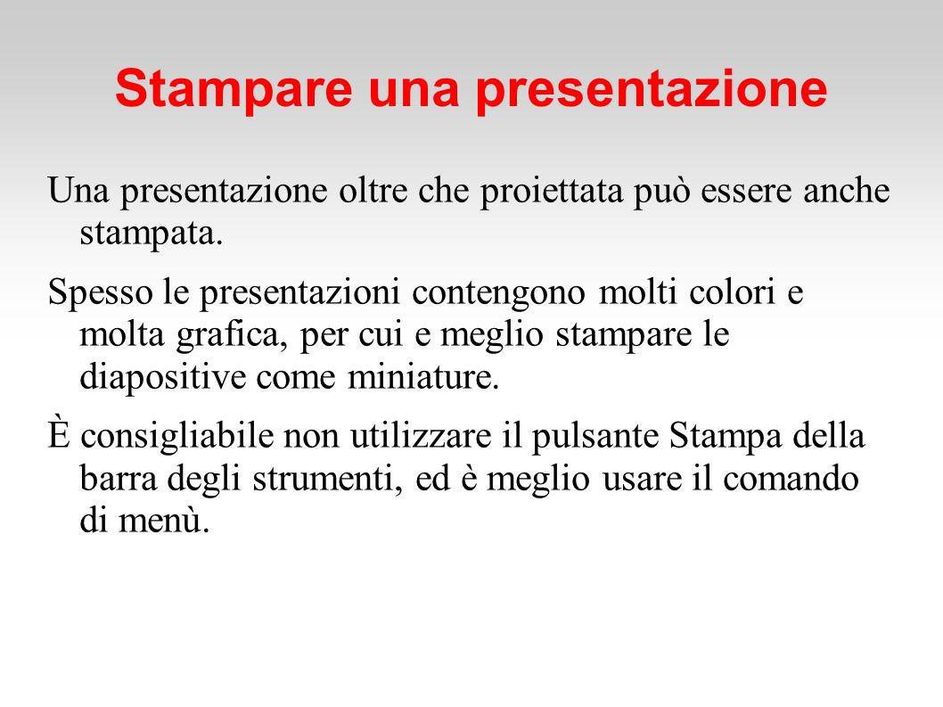 Stampare una presentazione Una presentazione oltre che proiettata può essere anche stampata.