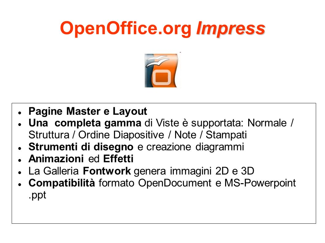 Impress OpenOffice.org Impress Pagine Master e Layout Una completa gamma di Viste è supportata: Normale / Struttura / Ordine Diapositive / Note / Stam