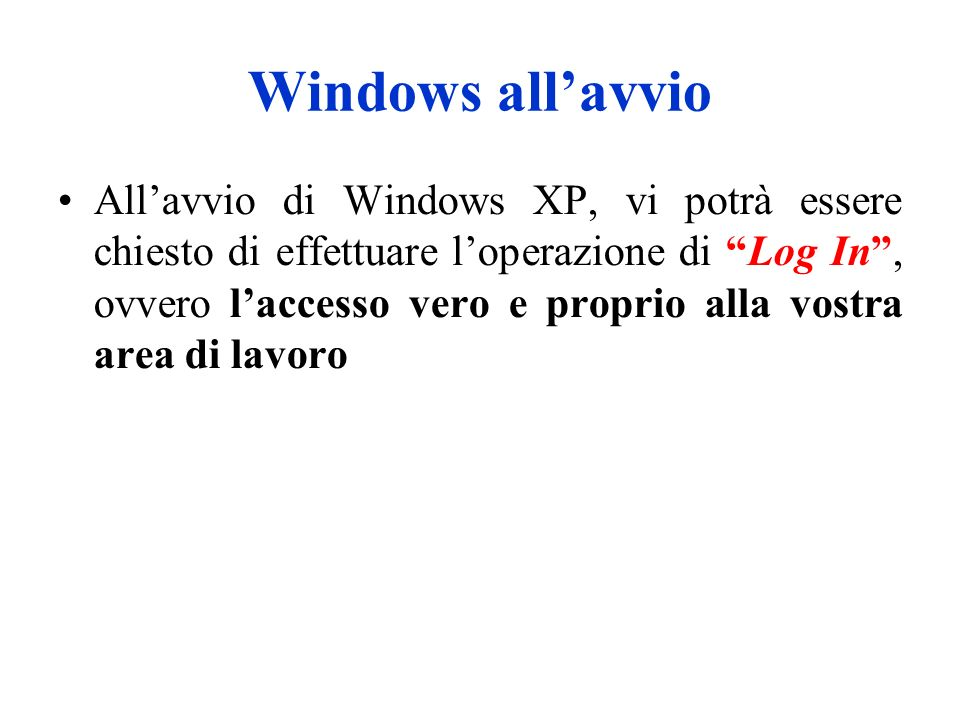 Login Login su Windows XP Home (unica disponibile per versione home) Login su Windows XP Professional