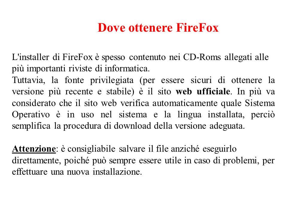 Dove ottenere FireFox L'installer di FireFox è spesso contenuto nei CD-Roms allegati alle più importanti riviste di informatica. Tuttavia, la fonte pr