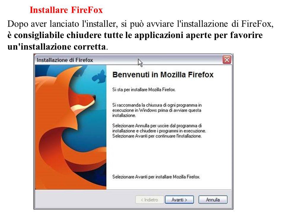 Installare FireFox Dopo aver lanciato l'installer, si può avviare l'installazione di FireFox, è consigliabile chiudere tutte le applicazioni aperte pe