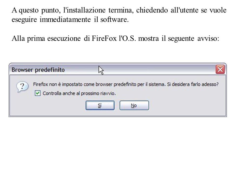 A questo punto, l'installazione termina, chiedendo all'utente se vuole eseguire immediatamente il software. Alla prima esecuzione di FireFox l'O.S. mo