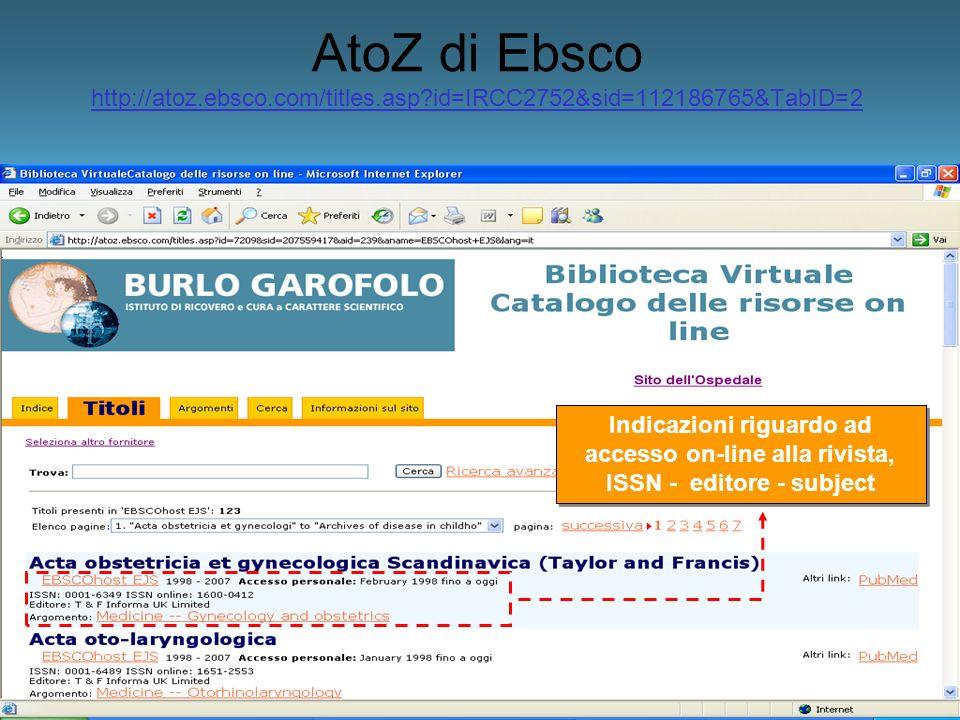 AtoZ di Ebsco http://atoz.ebsco.com/titles.asp?id=IRCC2752&sid=112186765&TabID=2 http://atoz.ebsco.com/titles.asp?id=IRCC2752&sid=112186765&TabID=2 In