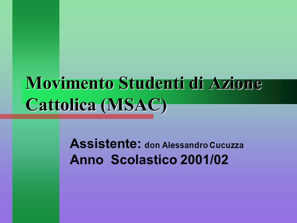 Movimento Studenti di Azione Cattolica (MSAC) Assistente: don Alessandro Cucuzza Anno Scolastico 2001/02