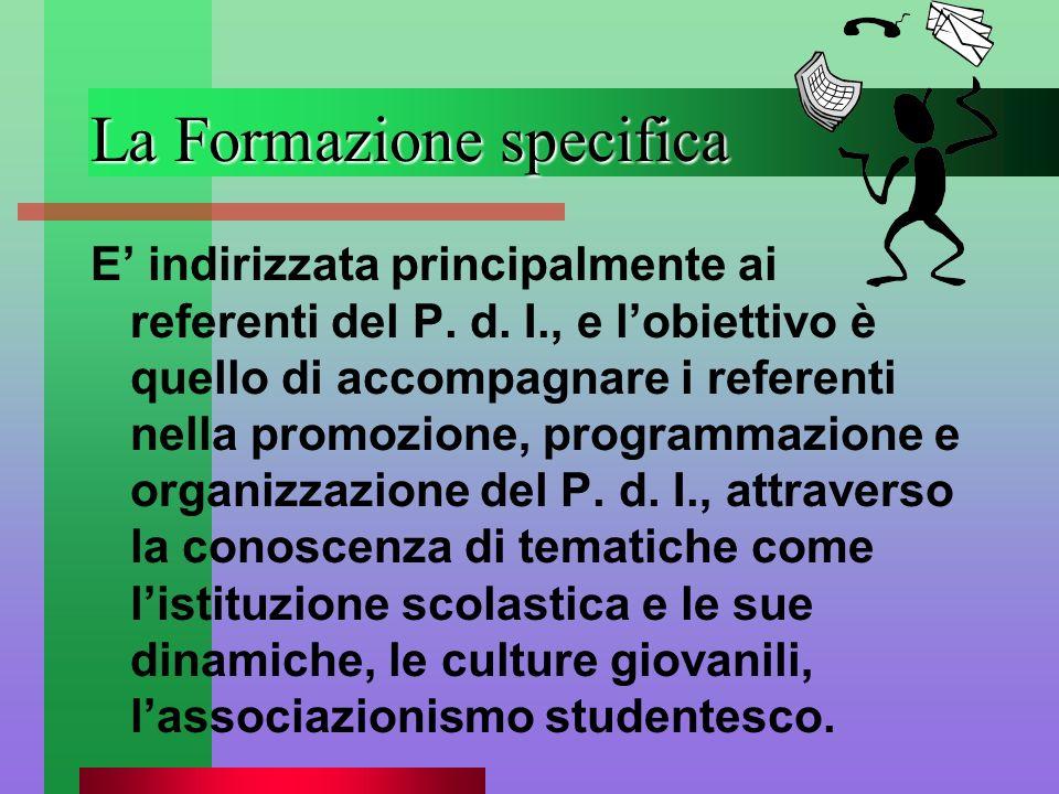 La Formazione specifica E indirizzata principalmente ai referenti del P. d. I., e lobiettivo è quello di accompagnare i referenti nella promozione, pr