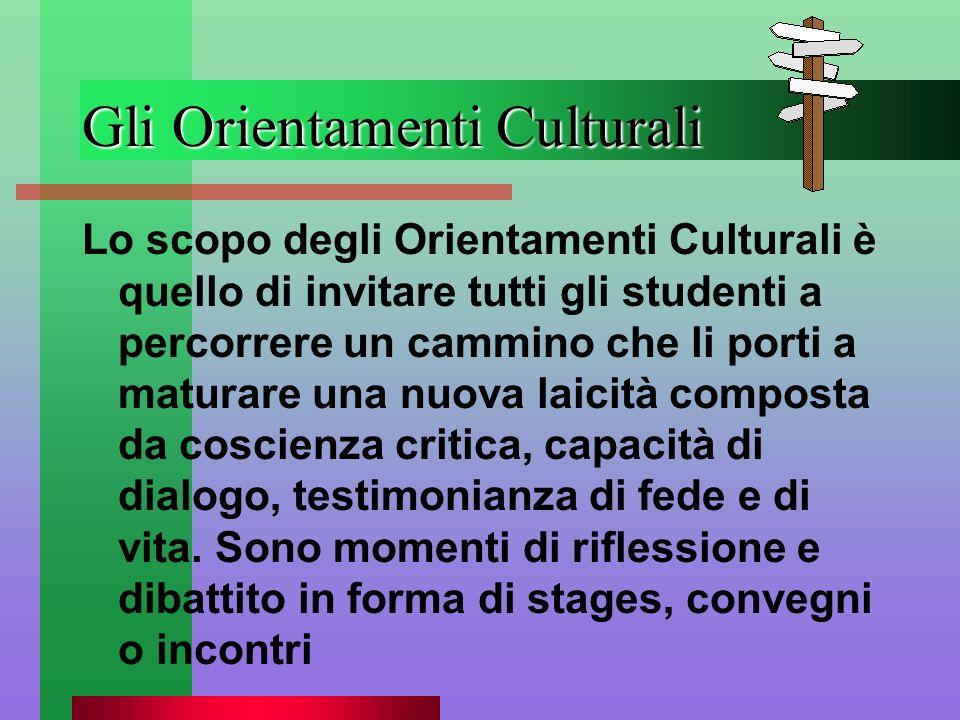 Gli Orientamenti Culturali Lo scopo degli Orientamenti Culturali è quello di invitare tutti gli studenti a percorrere un cammino che li porti a matura