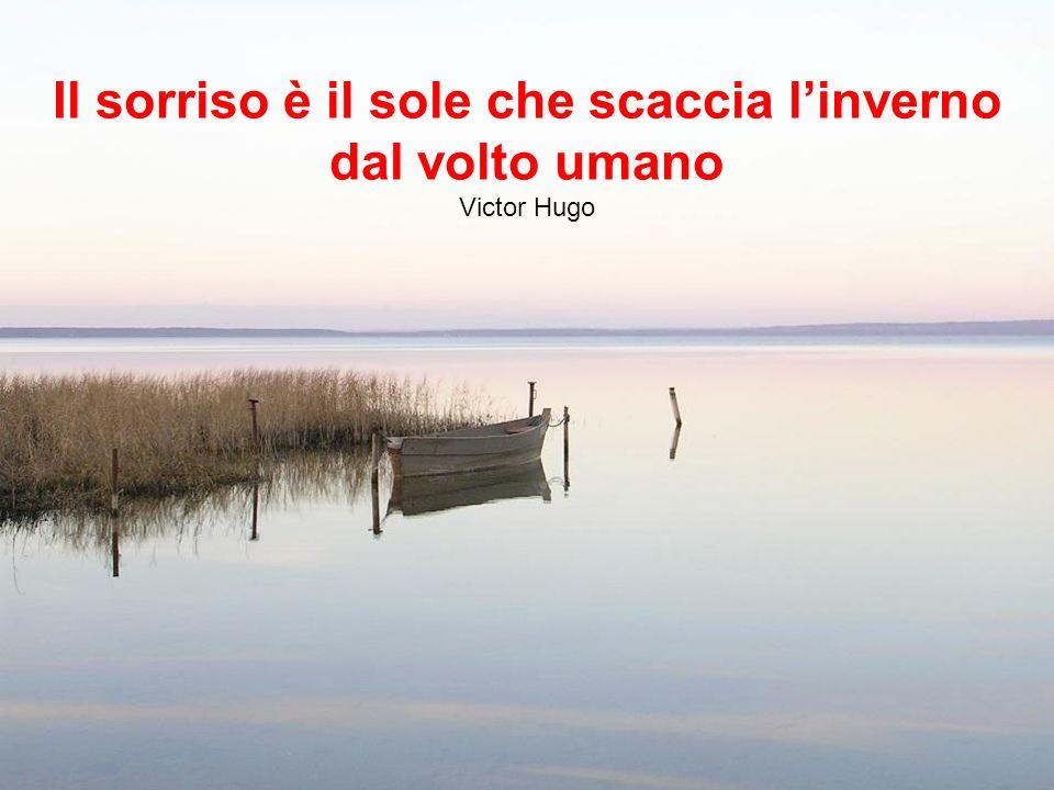 Il sorriso è il sole che scaccia linverno dal volto umano Victor Hugo