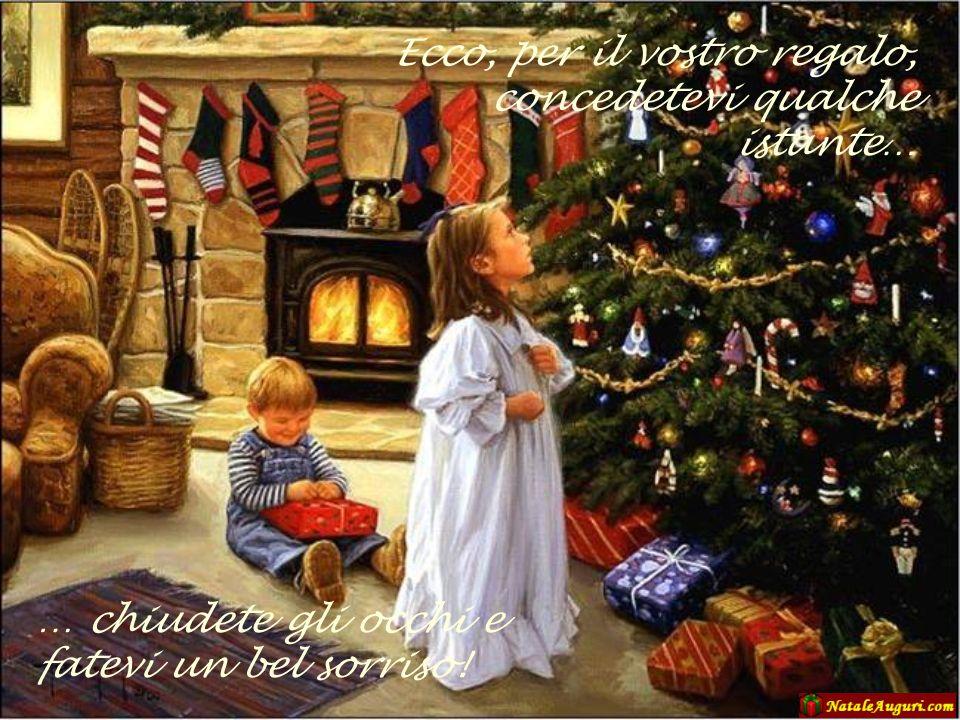 Ecco, per il vostro regalo, concedetevi qualche istante… … chiudete gli occhi e fatevi un bel sorriso!