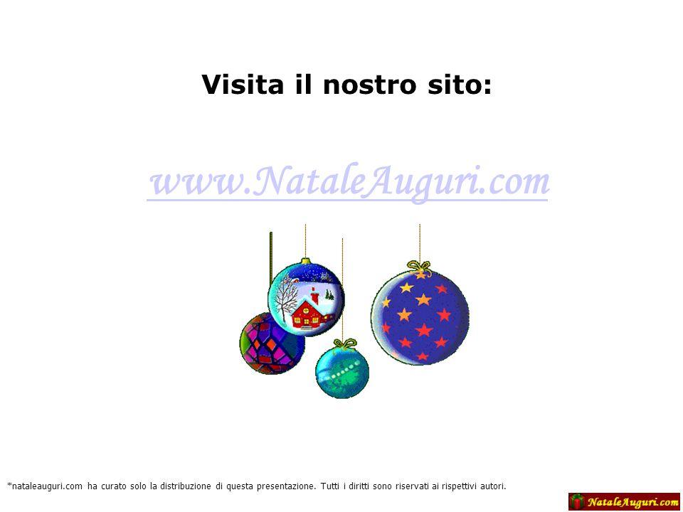 Visita il nostro sito: www.NataleAuguri.com *nataleauguri.com ha curato solo la distribuzione di questa presentazione.