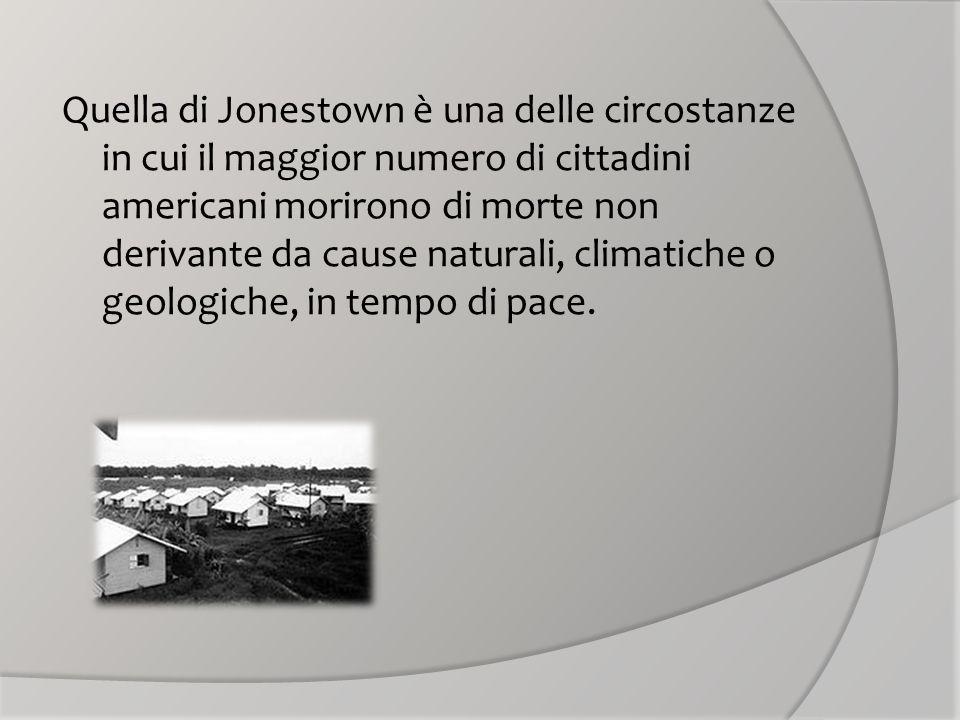Quella di Jonestown è una delle circostanze in cui il maggior numero di cittadini americani morirono di morte non derivante da cause naturali, climatiche o geologiche, in tempo di pace.