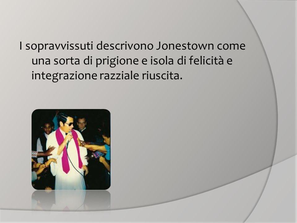 I sopravvissuti descrivono Jonestown come una sorta di prigione e isola di felicità e integrazione razziale riuscita.