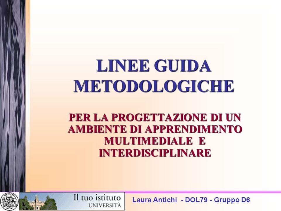 Laura Antichi - DOL79 - Gruppo D6 LINEE GUIDA METODOLOGICHE PER LA PROGETTAZIONE DI UN AMBIENTE DI APPRENDIMENTO MULTIMEDIALE E INTERDISCIPLINARE