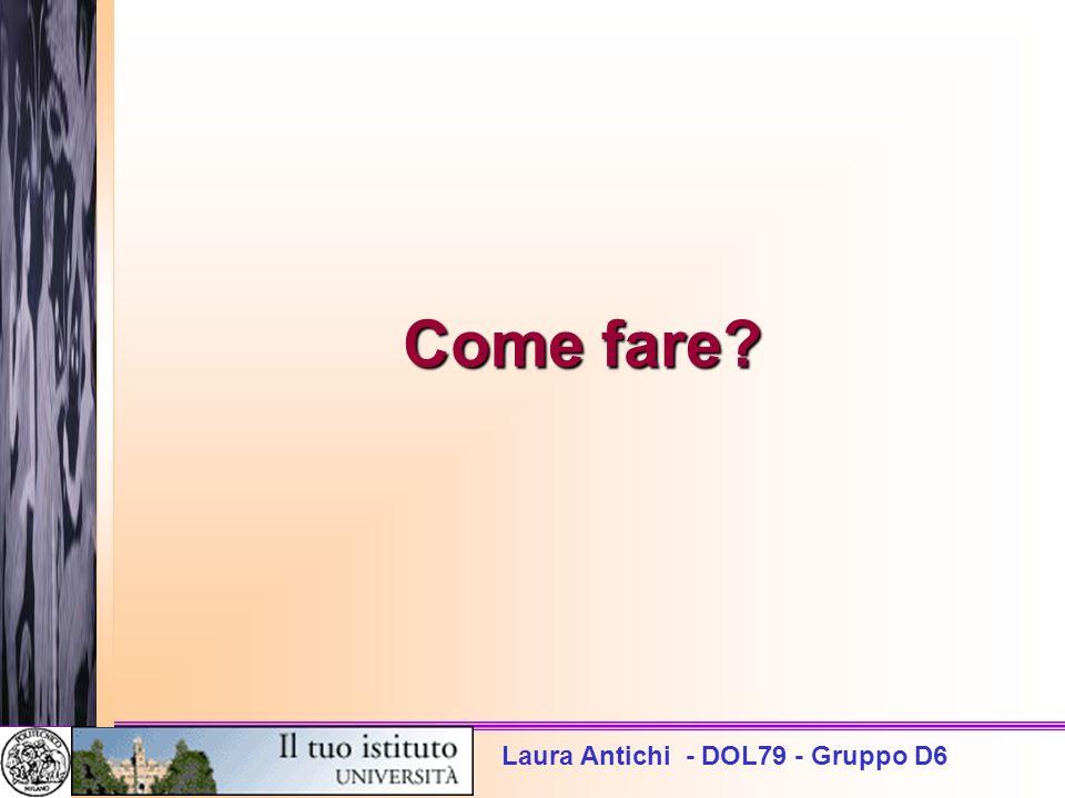 Laura Antichi - DOL79 - Gruppo D6 Come fare?