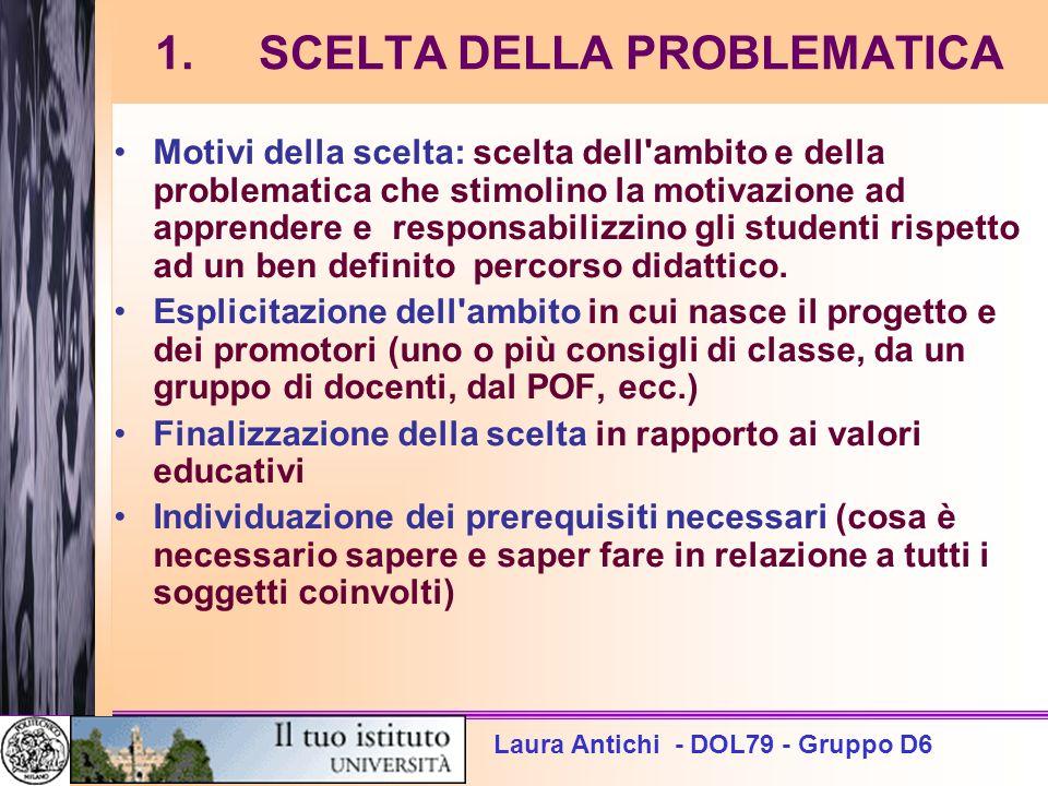 Laura Antichi - DOL79 - Gruppo D6 1. SCELTA DELLA PROBLEMATICA Motivi della scelta: scelta dell'ambito e della problematica che stimolino la motivazio
