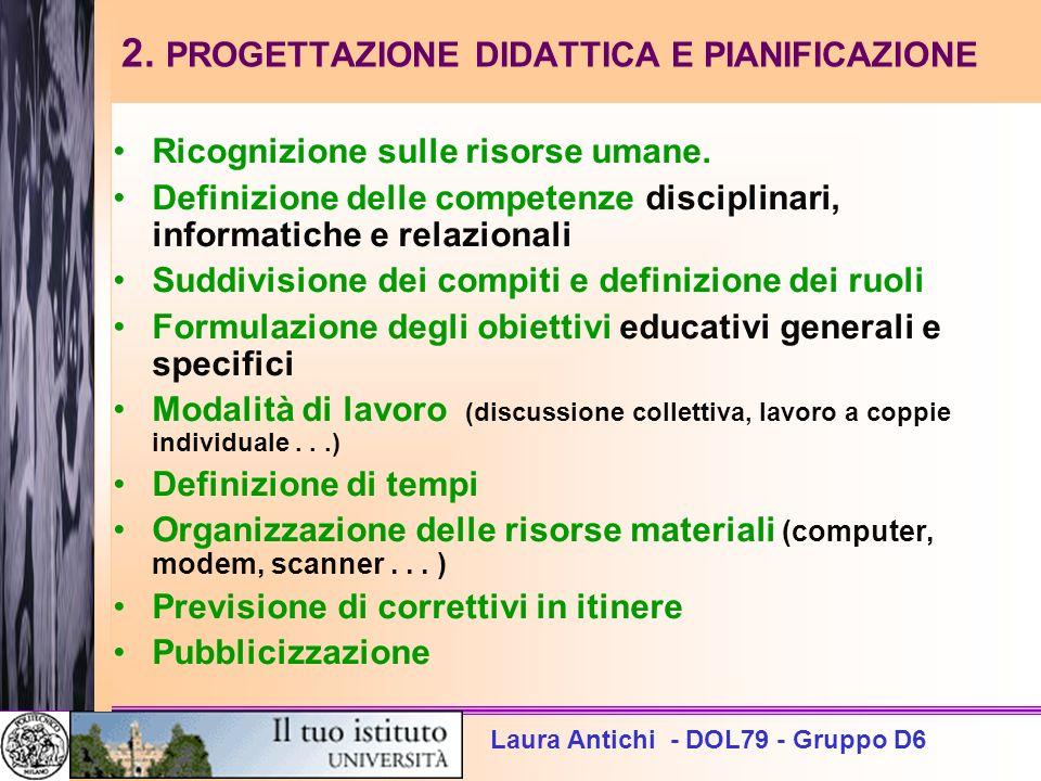 Laura Antichi - DOL79 - Gruppo D6 2. PROGETTAZIONE DIDATTICA E PIANIFICAZIONE Ricognizione sulle risorse umane. Definizione delle competenze disciplin