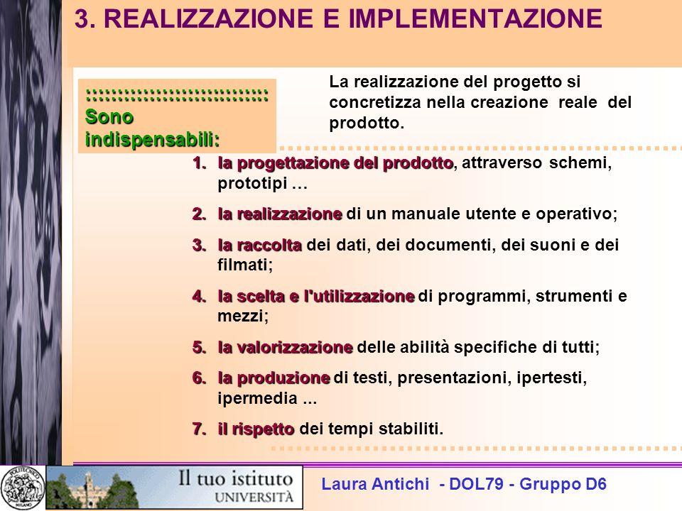Laura Antichi - DOL79 - Gruppo D6 3. REALIZZAZIONE E IMPLEMENTAZIONE La realizzazione del progetto si concretizza nella creazione reale del prodotto.