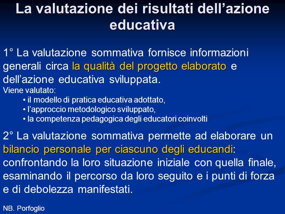 La valutazione dei risultati dellazione educativa la qualità delprogetto elaborato 1° La valutazione sommativa fornisce informazioni generali circa la