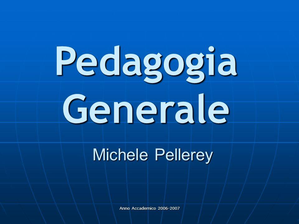 Anno Accademico 2006-2007 Pedagogia Generale Michele Pellerey