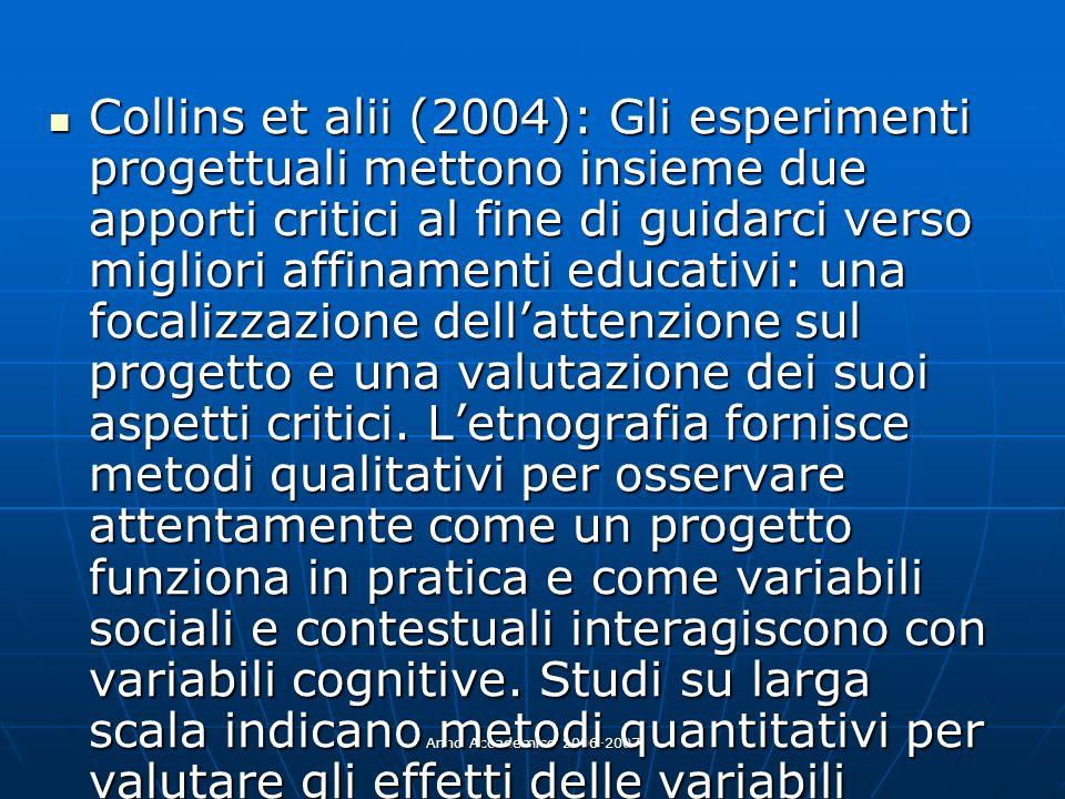 Anno Accademico 2006-2007 Collins et alii (2004): Gli esperimenti progettuali mettono insieme due apporti critici al fine di guidarci verso migliori a