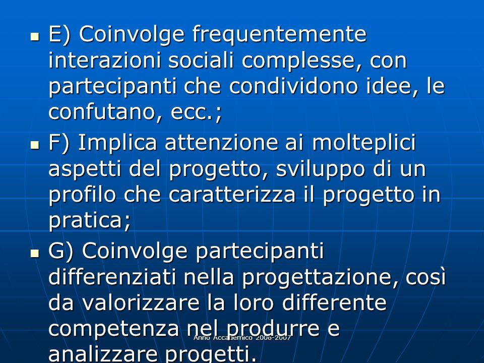 Anno Accademico 2006-2007 E) Coinvolge frequentemente interazioni sociali complesse, con partecipanti che condividono idee, le confutano, ecc.; E) Coi