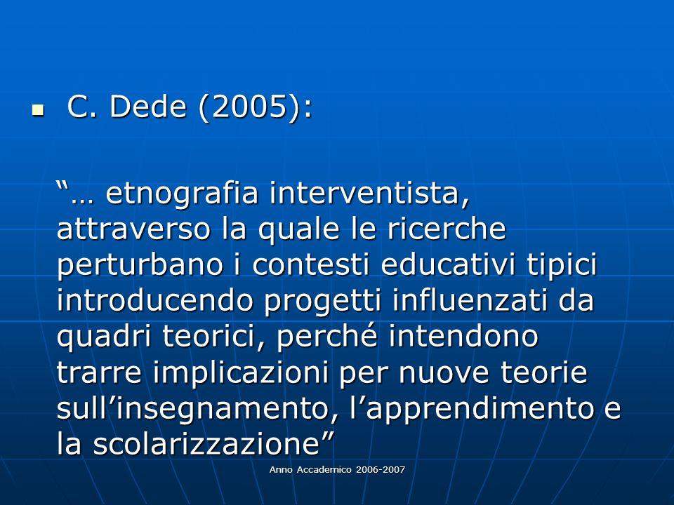 Anno Accademico 2006-2007 C. Dede (2005): C. Dede (2005): … etnografia interventista, attraverso la quale le ricerche perturbano i contesti educativi