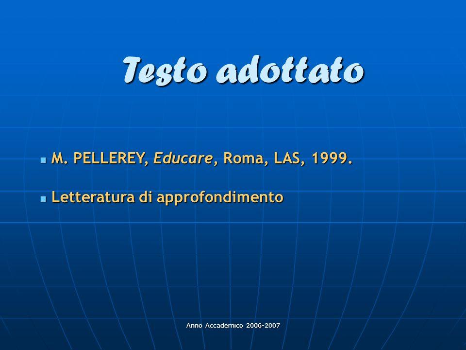 Anno Accademico 2006-2007 Testo adottato M. PELLEREY, Educare, Roma, LAS, 1999. M. PELLEREY, Educare, Roma, LAS, 1999. Letteratura di approfondimento