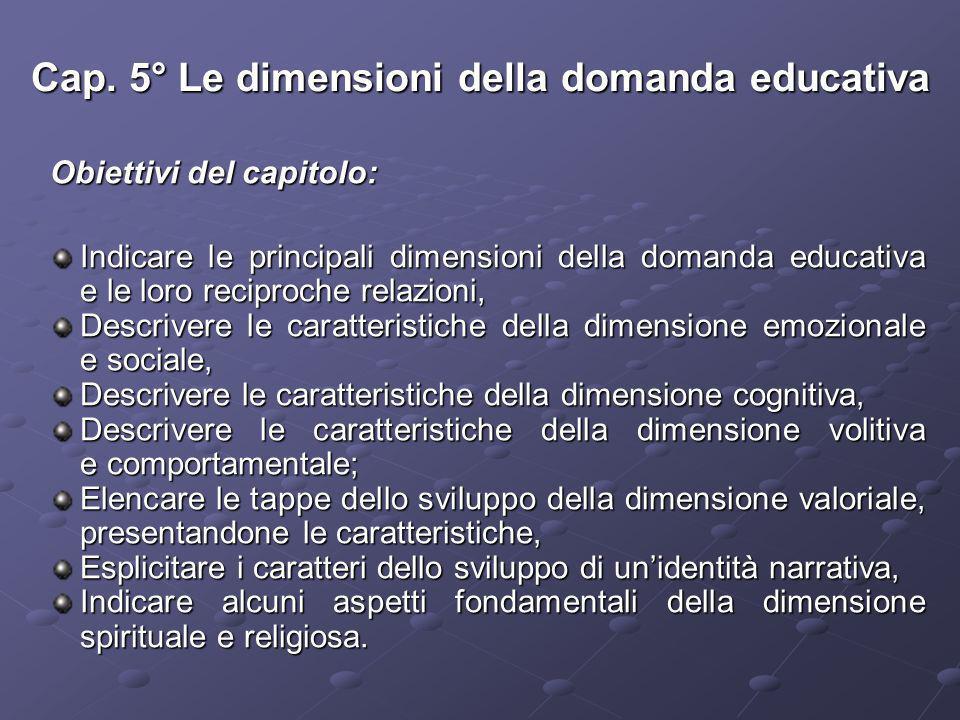 Cap. 5° Le dimensioni della domanda educativa Obiettivi del capitolo: Indicare le principali dimensioni della domanda educativa e le loro reciproche r