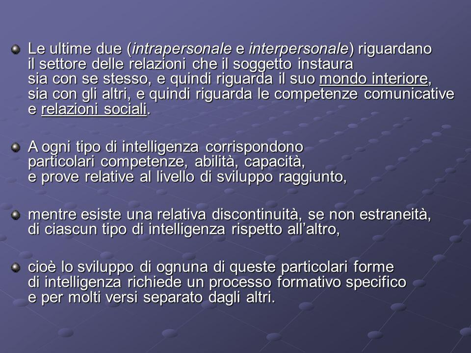 Le ultime due (intrapersonale e interpersonale) riguardano il settore delle relazioni che il soggetto instaura sia con se stesso, e quindi riguarda il