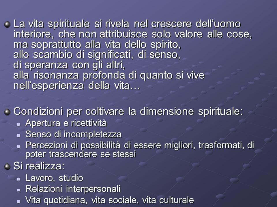 La vita spirituale si rivela nel crescere delluomo interiore, che non attribuisce solo valore alle cose, ma soprattutto alla vita dello spirito, allo