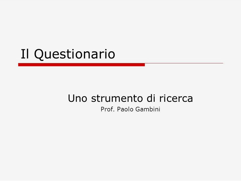 Il Questionario Uno strumento di ricerca Prof. Paolo Gambini