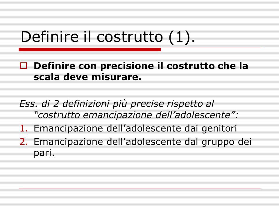 Definire il costrutto (1). Definire con precisione il costrutto che la scala deve misurare. Ess. di 2 definizioni più precise rispetto al costrutto em