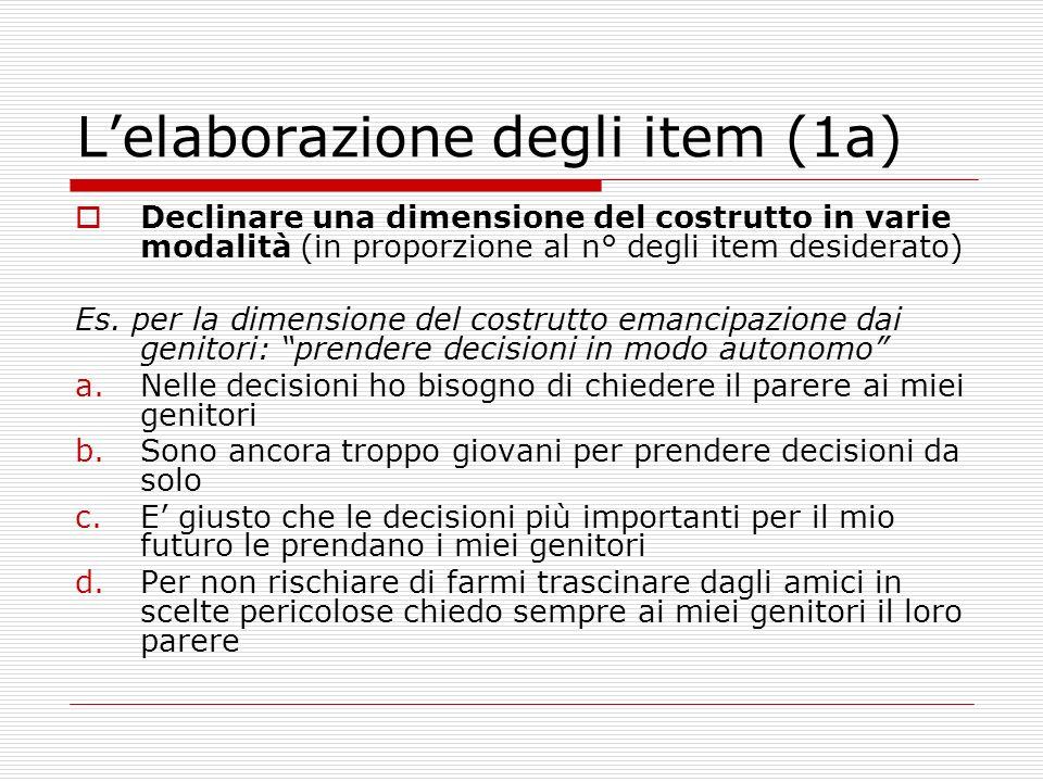 Lelaborazione degli item (1a) Declinare una dimensione del costrutto in varie modalità (in proporzione al n° degli item desiderato) Es. per la dimensi