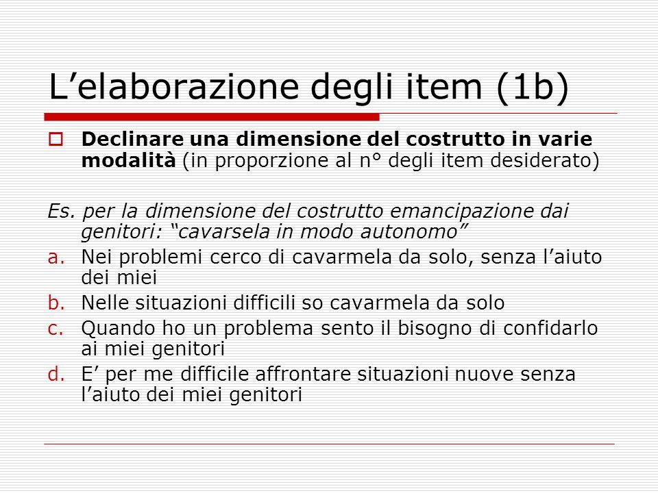 Lelaborazione degli item (1b) Declinare una dimensione del costrutto in varie modalità (in proporzione al n° degli item desiderato) Es. per la dimensi