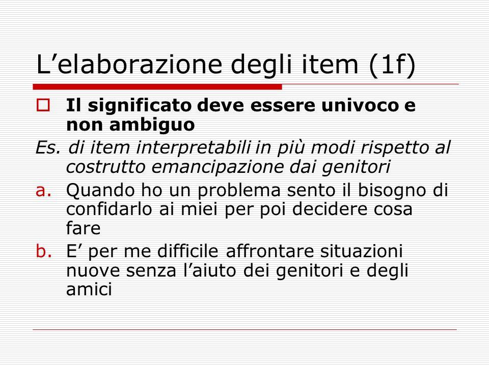Lelaborazione degli item (1f) Il significato deve essere univoco e non ambiguo Es. di item interpretabili in più modi rispetto al costrutto emancipazi