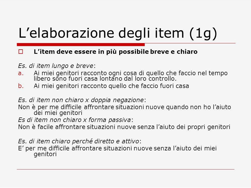 Lelaborazione degli item (1g) Litem deve essere in più possibile breve e chiaro Es. di item lungo e breve: a.Ai miei genitori racconto ogni cosa di qu