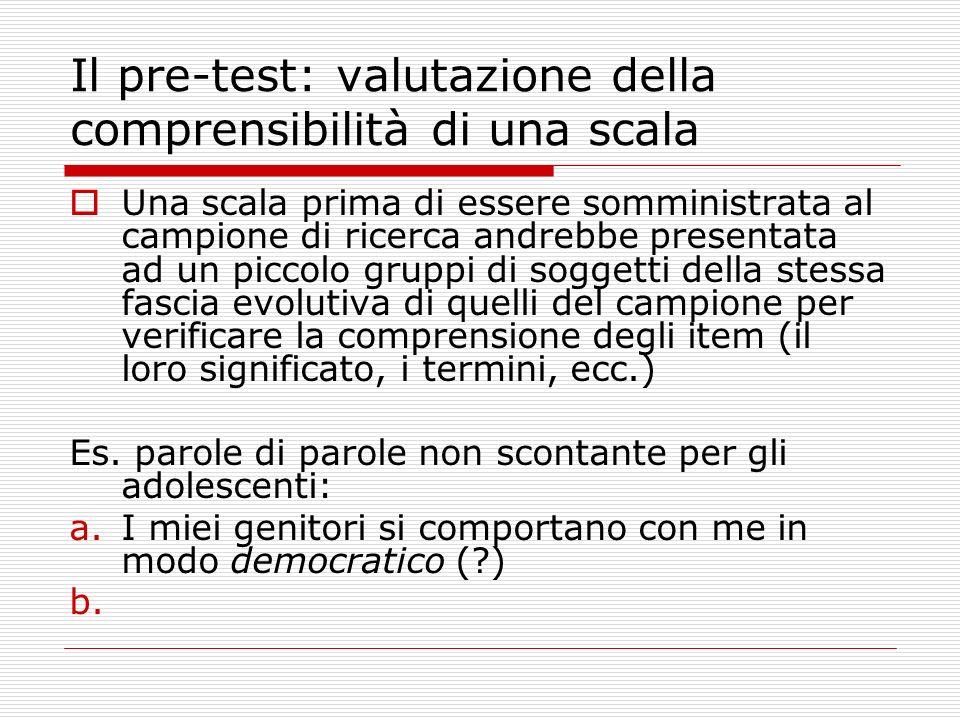 Il pre-test: valutazione della comprensibilità di una scala Una scala prima di essere somministrata al campione di ricerca andrebbe presentata ad un p